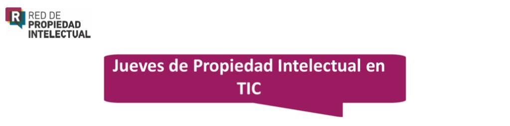 Jueves de Propiedad Intelectual en TIC